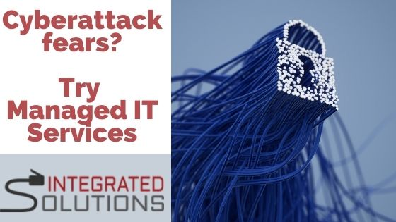 Cyberattacks being managed by Managed IT Services from Integrated Solutions